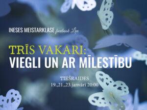 """Jauns projekts """"TRĪS VAKARI: viegli un ar Mīlestību"""" 19.,21.,23.janvārī @ facebook LIVE"""